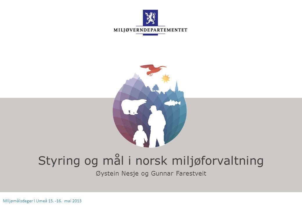 Styring og mål i norsk miljøforvaltning Øystein Nesje og Gunnar Farestveit Miljømålsdager i Umeå 15. -16. mai 2013