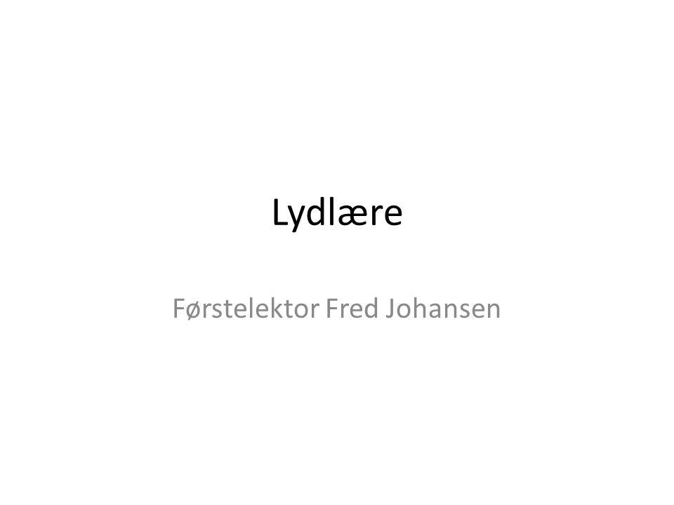 Lydlære Førstelektor Fred Johansen
