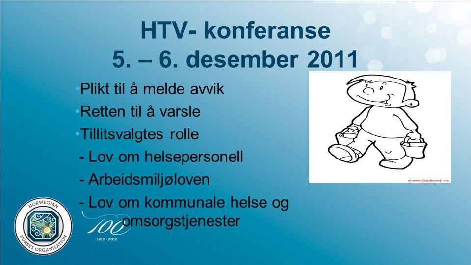 HTV- konferanse 5. – 6. desember 2011 •Plikt til å melde avvik •Retten til å varsle •Tillitsvalgtes rolle - Lov om helsepersonell - Arbeidsmiljøloven
