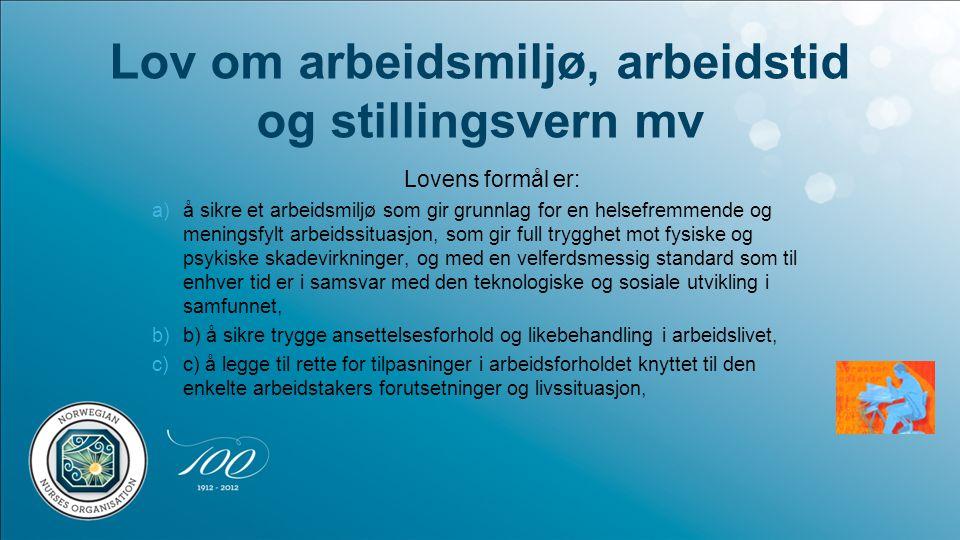 Lov om arbeidsmiljø, arbeidstid og stillingsvern mv Lovens formål er: a)å sikre et arbeidsmiljø som gir grunnlag for en helsefremmende og meningsfylt