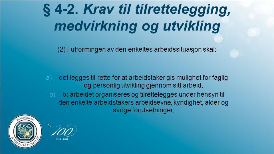 § 4-2. Krav til tilrettelegging, medvirkning og utvikling (2) I utformingen av den enkeltes arbeidssituasjon skal: a)det legges til rette for at arbei
