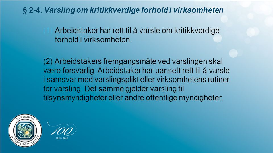 § 2-4. Varsling om kritikkverdige forhold i virksomheten (1)Arbeidstaker har rett til å varsle om kritikkverdige forhold i virksomheten. (2) Arbeidsta