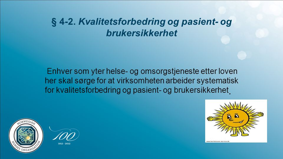 § 4-2. Kvalitetsforbedring og pasient- og brukersikkerhet Enhver som yter helse- og omsorgstjeneste etter loven her skal sørge for at virksomheten arb