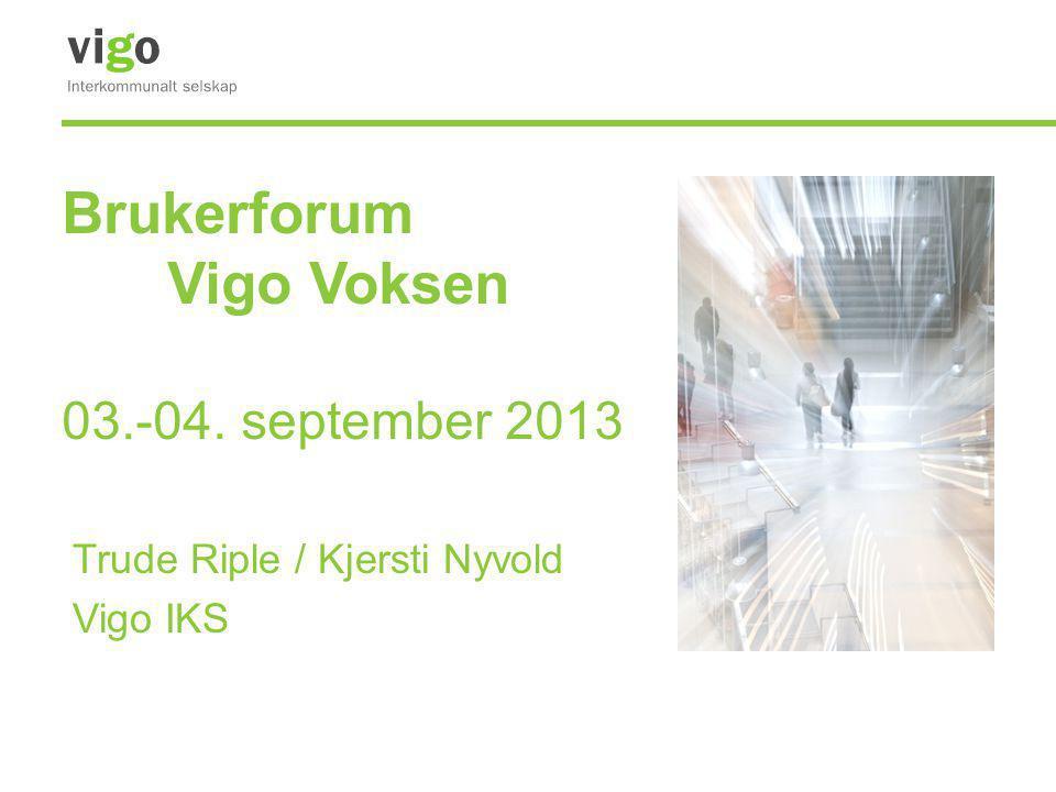 Brukerforum Vigo Voksen 03.-04. september 2013 Trude Riple / Kjersti Nyvold Vigo IKS