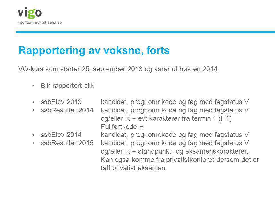 Rapportering av voksne, forts VO-kurs som starter 25. september 2013 og varer ut høsten 2014. •Blir rapportert slik: •ssbElev 2013kandidat, progr.omr.
