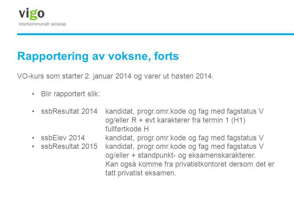 Rapportering av voksne, forts VO-kurs som starter 2. januar 2014 og varer ut høsten 2014. •Blir rapportert slik: •ssbResultat 2014kandidat, progr.omr.