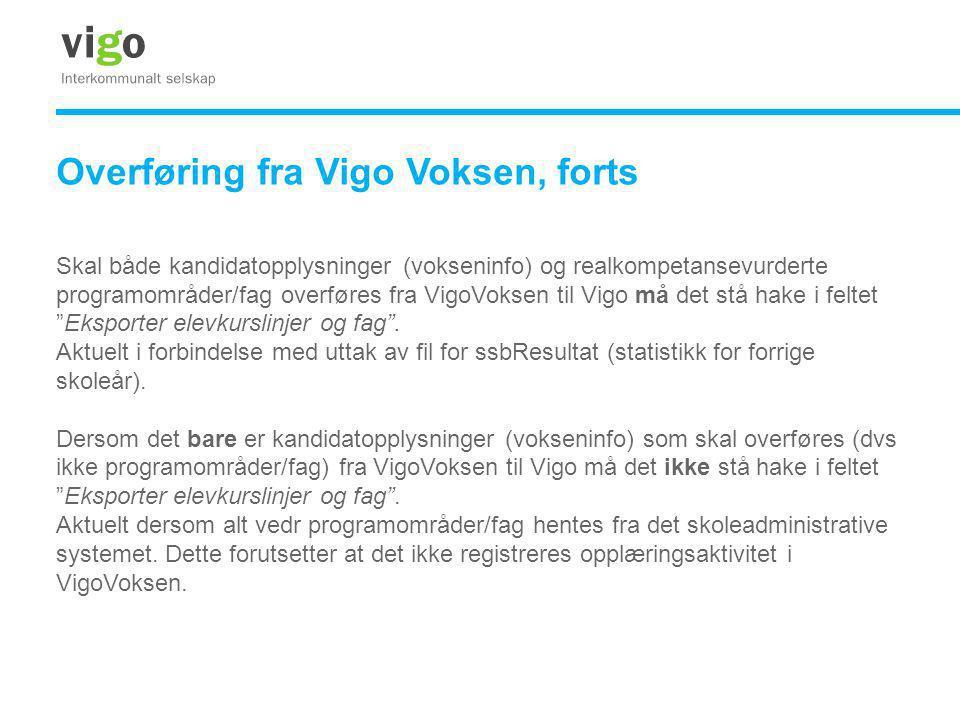 Overføring fra Vigo Voksen, forts Skal både kandidatopplysninger (vokseninfo) og realkompetansevurderte programområder/fag overføres fra VigoVoksen ti