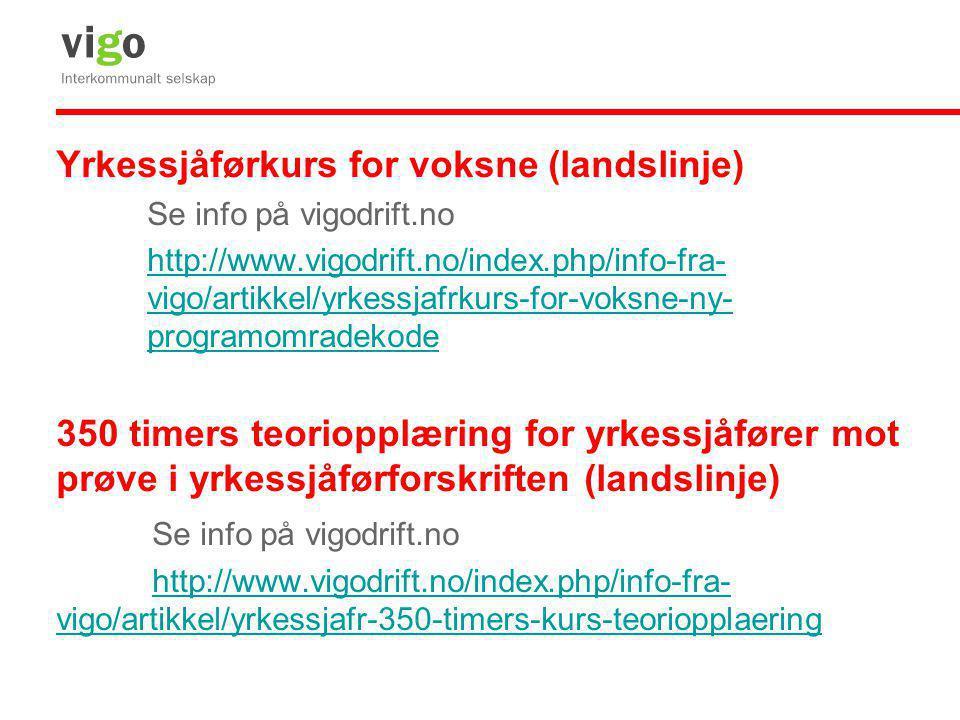 Yrkessjåførkurs for voksne (landslinje) Se info på vigodrift.no http://www.vigodrift.no/index.php/info-fra- vigo/artikkel/yrkessjafrkurs-for-voksne-ny