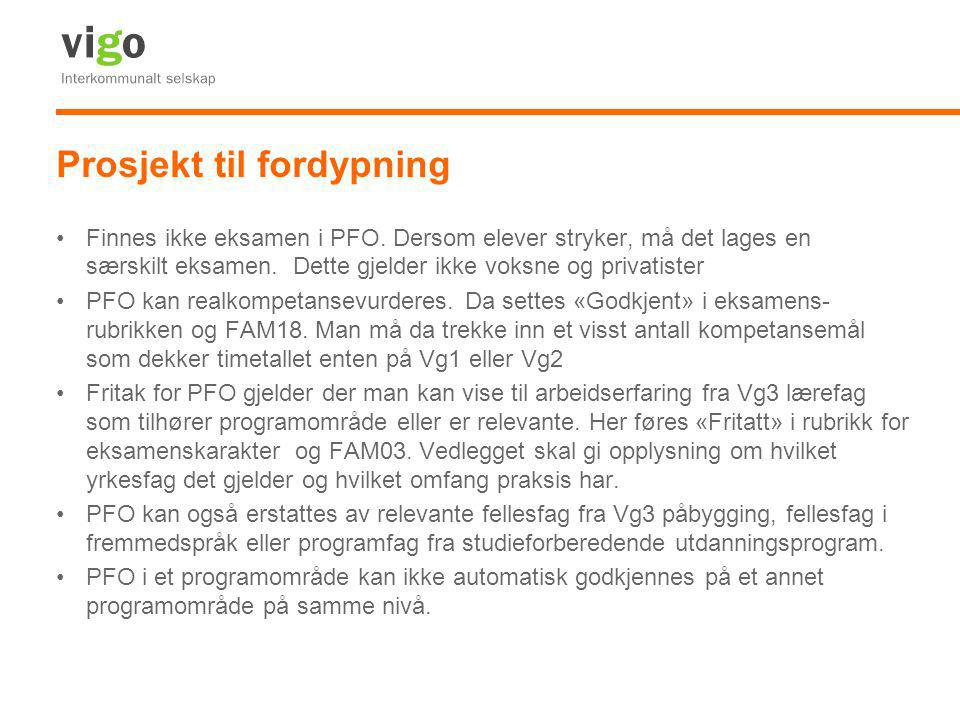 Prosjekt til fordypning •Finnes ikke eksamen i PFO. Dersom elever stryker, må det lages en særskilt eksamen. Dette gjelder ikke voksne og privatister