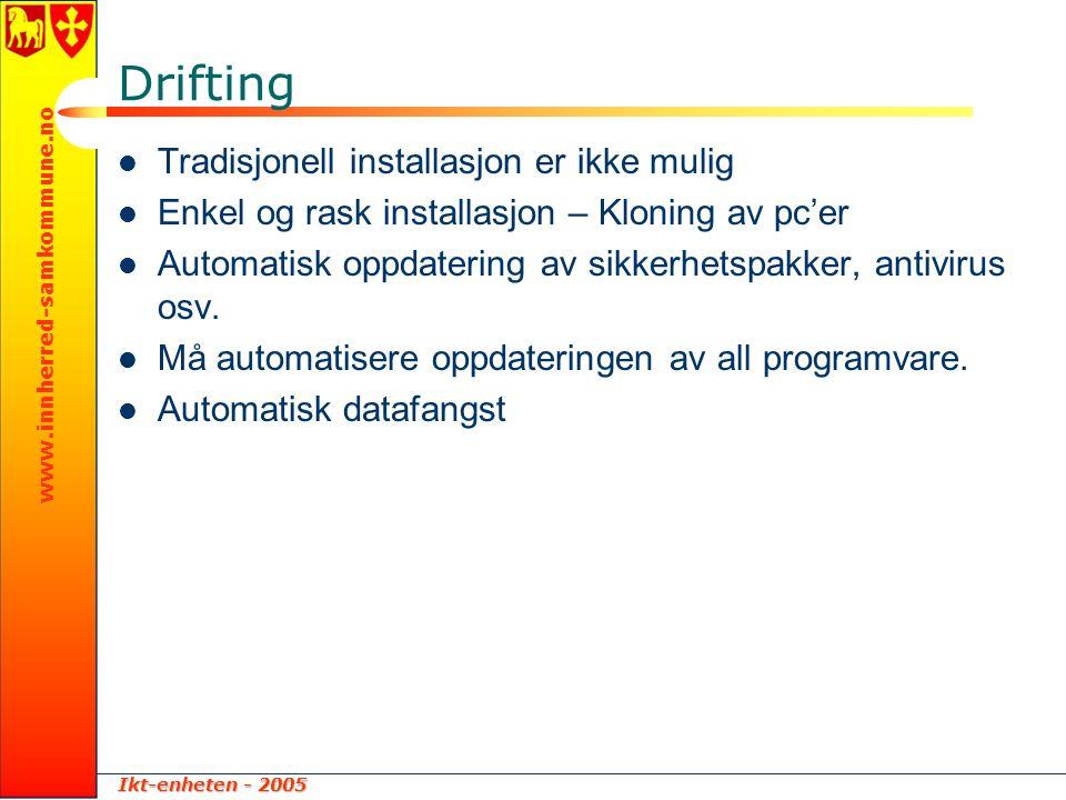 Ikt-enheten - 2005 www.innherred-samkommune.no Drifting  Tradisjonell installasjon er ikke mulig  Enkel og rask installasjon – Kloning av pc'er  Au