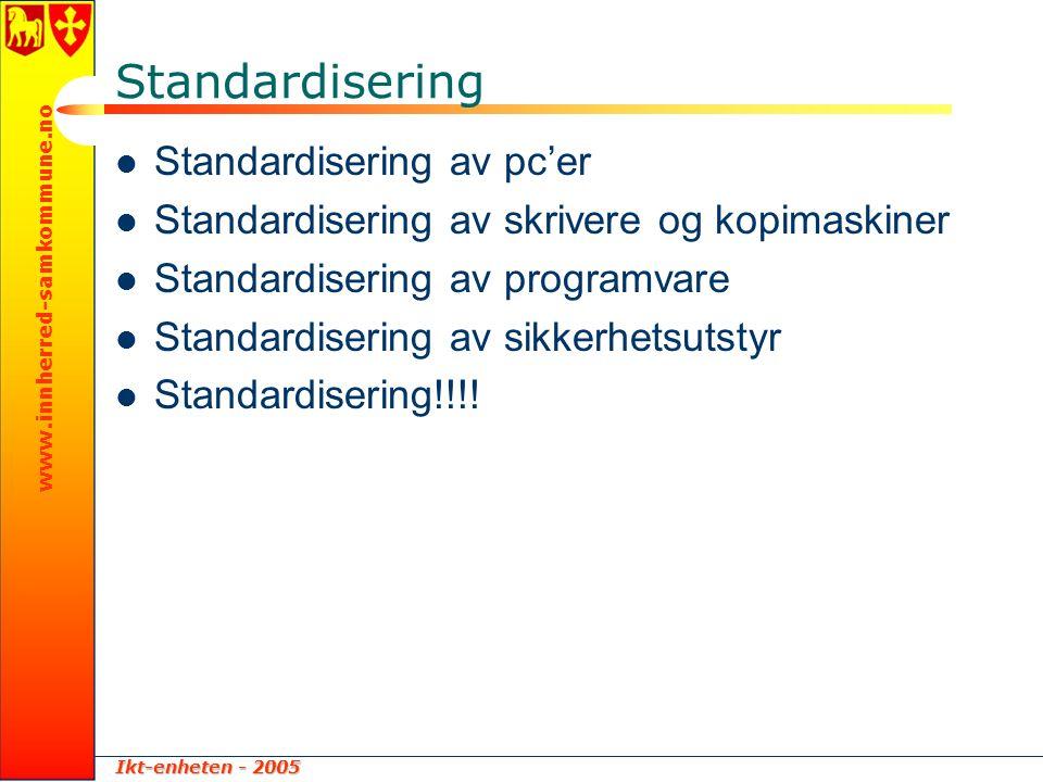Ikt-enheten - 2005 www.innherred-samkommune.no Standardisering  Standardisering av pc'er  Standardisering av skrivere og kopimaskiner  Standardiser