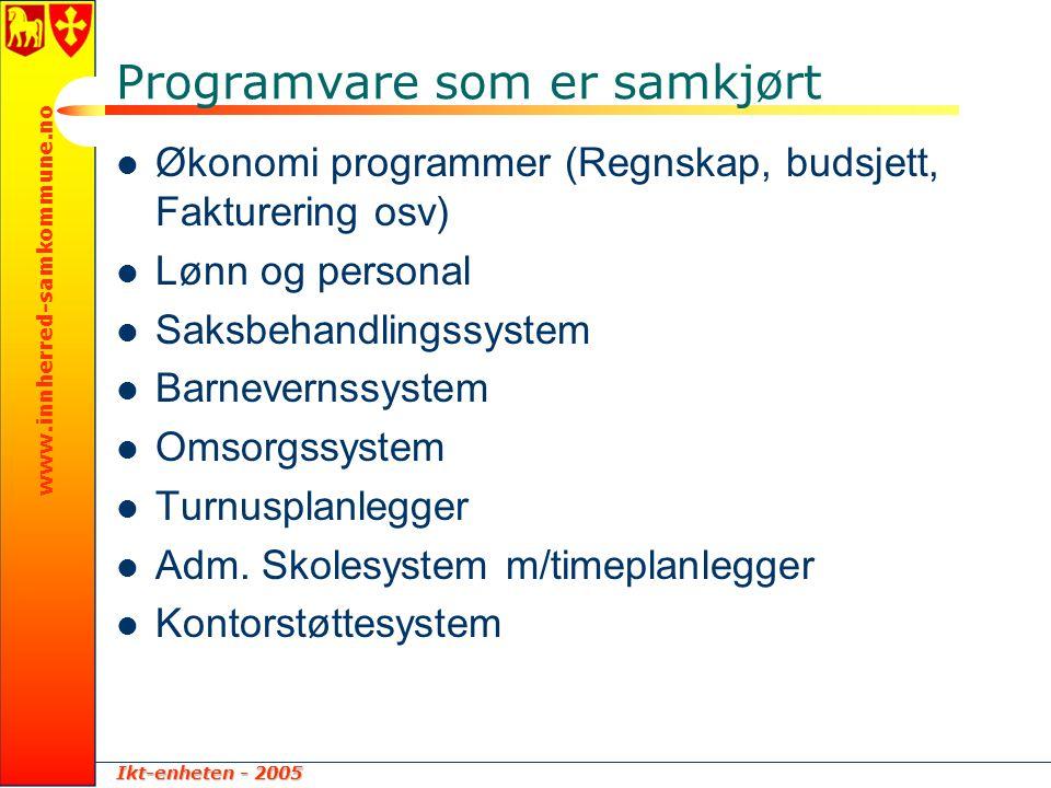Ikt-enheten - 2005 www.innherred-samkommune.no Programvare som er samkjørt  Økonomi programmer (Regnskap, budsjett, Fakturering osv)  Lønn og person