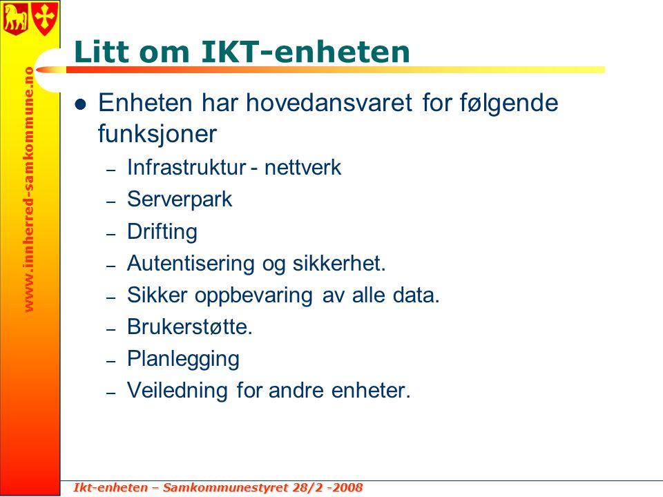 Ikt-enheten – Samkommunestyret 28/2 -2008 www.innherred-samkommune.no Litt om IKT-enheten  Enheten har hovedansvaret for følgende funksjoner – Infrastruktur - nettverk – Serverpark – Drifting – Autentisering og sikkerhet.