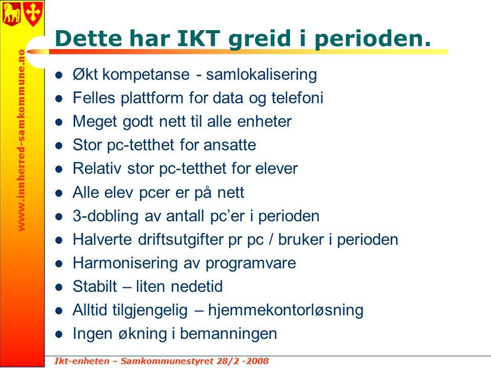 Ikt-enheten – Samkommunestyret 28/2 -2008 www.innherred-samkommune.no Dette har IKT greid i perioden.