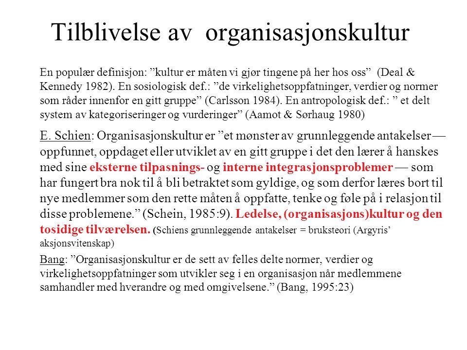 """Tilblivelse av organisasjonskultur En populær definisjon: """"kultur er måten vi gjør tingene på her hos oss"""" (Deal & Kennedy 1982). En sosiologisk def.:"""