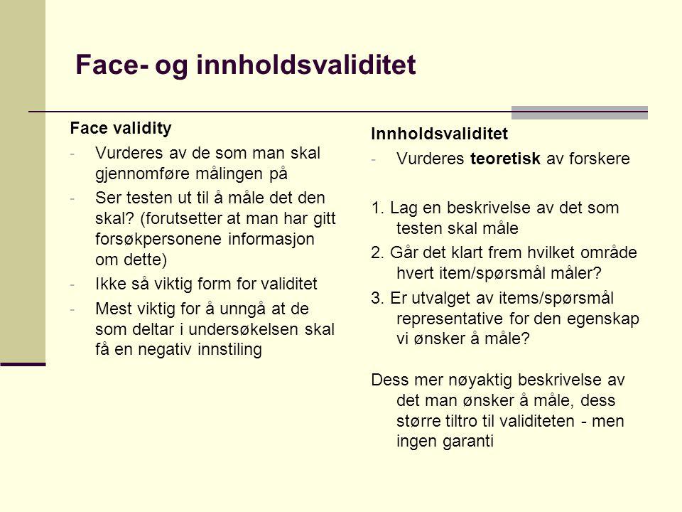 Face- og innholdsvaliditet Face validity - Vurderes av de som man skal gjennomføre målingen på - Ser testen ut til å måle det den skal? (forutsetter a
