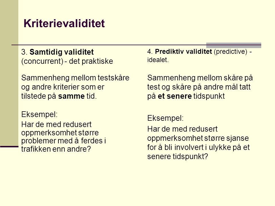 Kriterievaliditet 4.Prediktiv validitet (predictive) - idealet.