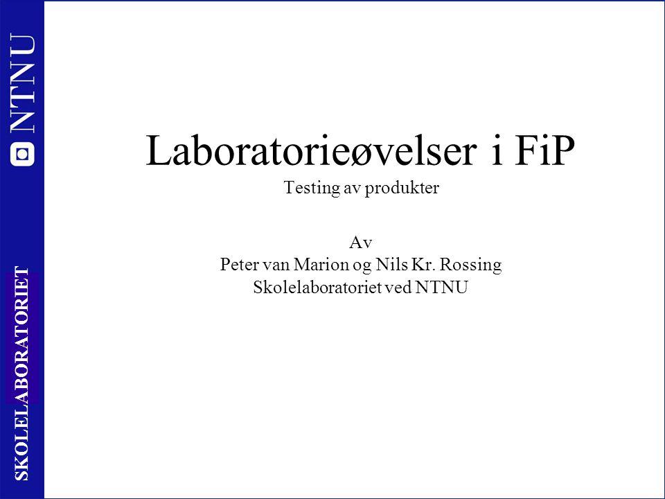 1 SKOLELABORATORIET Laboratorieøvelser i FiP Testing av produkter Av Peter van Marion og Nils Kr.