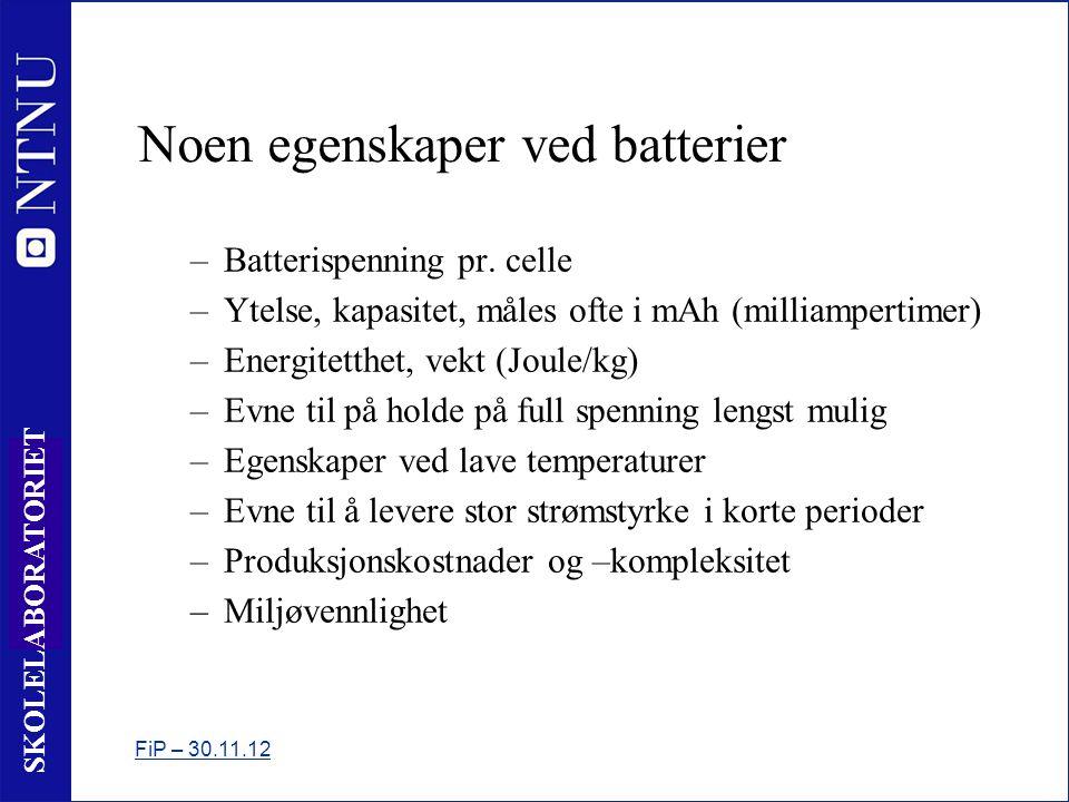 11 SKOLELABORATORIET Noen egenskaper ved batterier –Batterispenning pr.