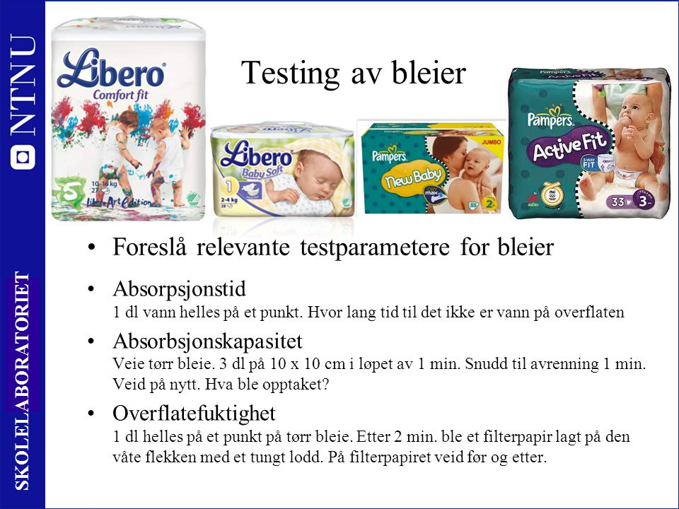 20 SKOLELABORATORIET Testing av bleier •Absorpsjonstid 1 dl vann helles på et punkt.