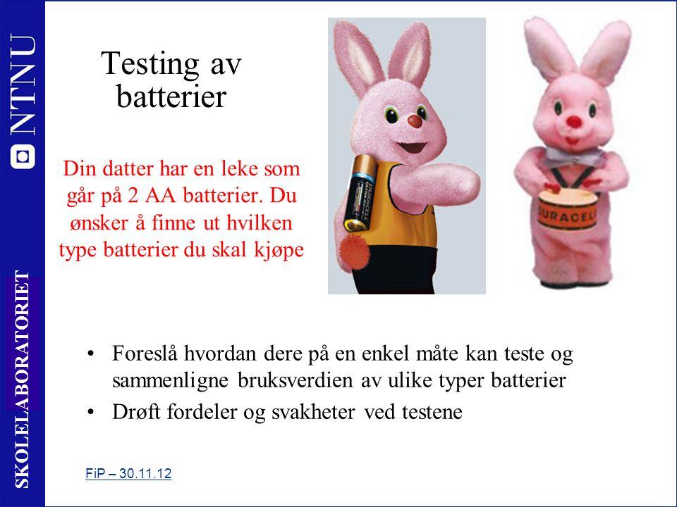 9 SKOLELABORATORIET Testing av batterier ved hjelp av lommelykter Vurder følgende test: •Bruk flere typer batterier •Sett inn batteriene i flere lykter og slå på lyset •Se hvilket batteritype som lyser lengst FiP – 30.11.12 •Vurder fordeler og ulemper ved denne testen.