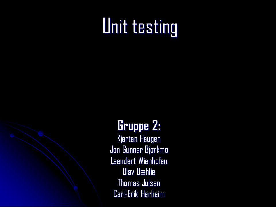 Unit testing Gruppe 2: Kjartan Haugen Jon Gunnar Bjørkmo Leendert Wienhofen Olav Dæhlie Thomas Julsen Carl-Erik Herheim