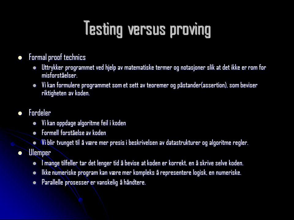 Testing versus proving  Formal proof technics  Uttrykker programmet ved hjelp av matematiske termer og notasjoner slik at det ikke er rom for misfor