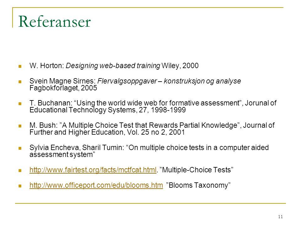 11 Referanser  W. Horton: Designing web-based training Wiley, 2000  Svein Magne Sirnes: Flervalgsoppgaver – konstruksjon og analyse Fagbokforlaget,