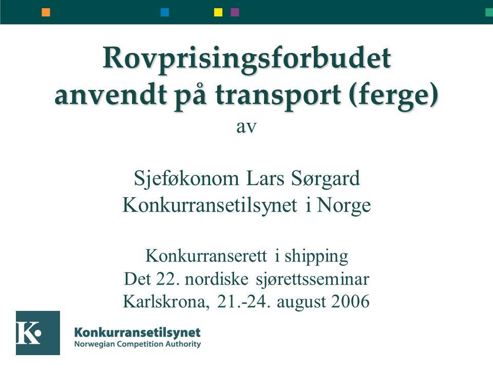 Rovprisingsforbudet anvendt på transport (ferge) Rovprisingsforbudet anvendt på transport (ferge) av Sjeføkonom Lars Sørgard Konkurransetilsynet i Nor