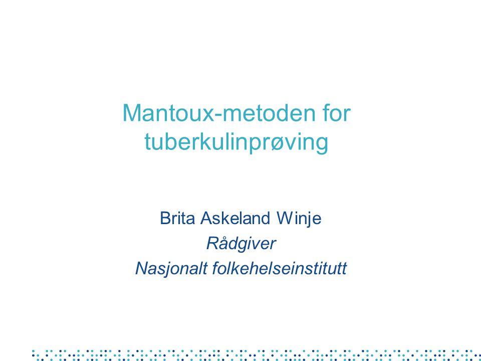 Mantoux-metoden for tuberkulinprøving Brita Askeland Winje Rådgiver Nasjonalt folkehelseinstitutt