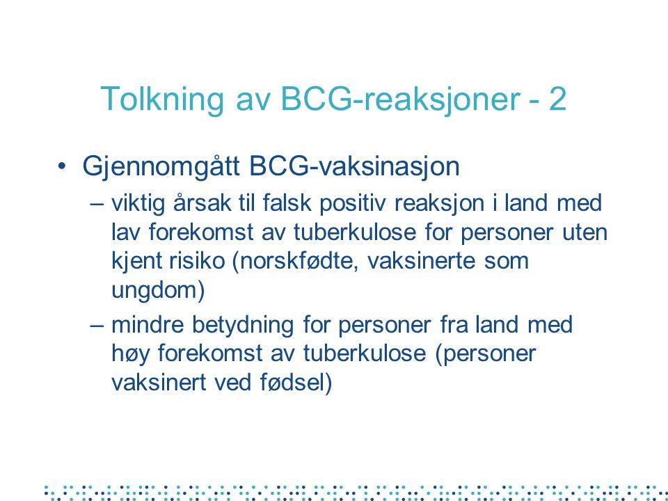 Tolkning av BCG-reaksjoner - 2 •Gjennomgått BCG-vaksinasjon –viktig årsak til falsk positiv reaksjon i land med lav forekomst av tuberkulose for perso