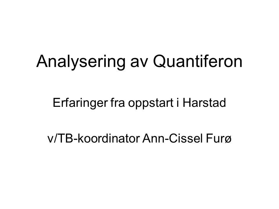 Analysering av Quantiferon Erfaringer fra oppstart i Harstad v/TB-koordinator Ann-Cissel Furø