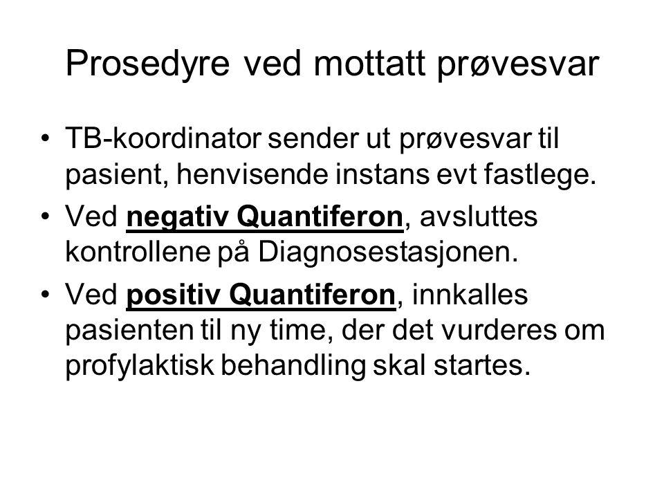 Prosedyre ved mottatt prøvesvar •TB-koordinator sender ut prøvesvar til pasient, henvisende instans evt fastlege. •Ved negativ Quantiferon, avsluttes