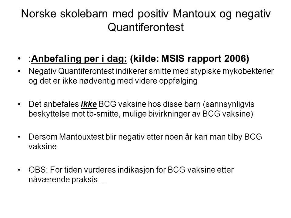 Norske skolebarn med positiv Mantoux og negativ Quantiferontest •:Anbefaling per i dag: (kilde: MSIS rapport 2006) •Negativ Quantiferontest indikerer