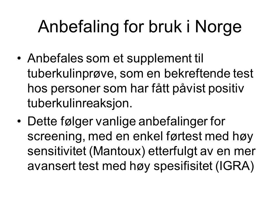 Anbefaling for bruk i Norge •Anbefales som et supplement til tuberkulinprøve, som en bekreftende test hos personer som har fått påvist positiv tuberku
