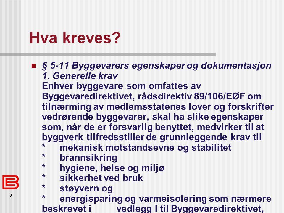 3 Hva kreves.  § 5-11 Byggevarers egenskaper og dokumentasjon 1.