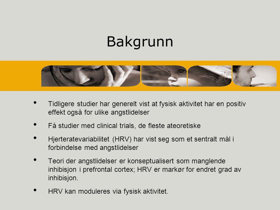 Bakgrunn • Tidligere studier har generelt vist at fysisk aktivitet har en positiv effekt også for ulike angstlidelser • Få studier med clinical trials, de fleste ateoretiske • Hjerteratevariabilitet (HRV) har vist seg som et sentralt mål i forbindelse med angstlidelser • Teori der angstlidelser er konseptualisert som manglende inhibisjon i prefrontal cortex; HRV er markør for endret grad av inhibisjon.