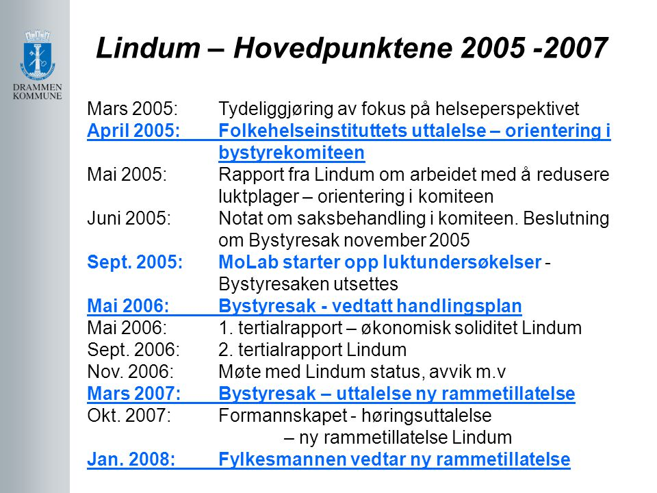 Lindum – Hovedpunktene 2005 -2007 Mars 2005:Tydeliggjøring av fokus på helseperspektivet April 2005:Folkehelseinstituttets uttalelse – orientering i b