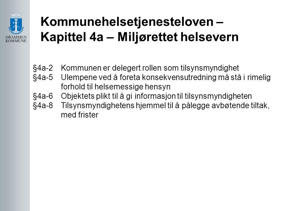 Kommunehelsetjenesteloven – Kapittel 4a – Miljørettet helsevern §4a-2 Kommunen er delegert rollen som tilsynsmyndighet §4a-5 Ulempene ved å foreta konsekvensutredning må stå i rimelig forhold til helsemessige hensyn §4a-6 Objektets plikt til å gi informasjon til tilsynsmyndigheten §4a-8 Tilsynsmyndighetens hjemmel til å pålegge avbøtende tiltak, med frister