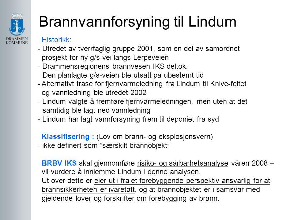 Brannvannforsyning til Lindum Historikk: - Utredet av tverrfaglig gruppe 2001, som en del av samordnet prosjekt for ny g/s-vei langs Lerpeveien - Drammensregionens brannvesen IKS deltok.