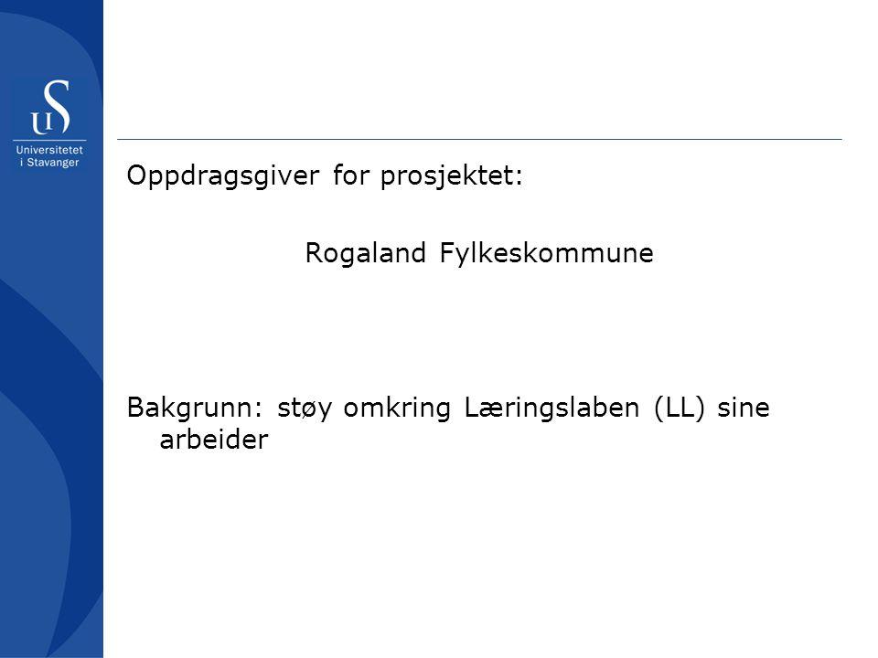 Oppdragsgiver for prosjektet: Rogaland Fylkeskommune Bakgrunn: støy omkring Læringslaben (LL) sine arbeider