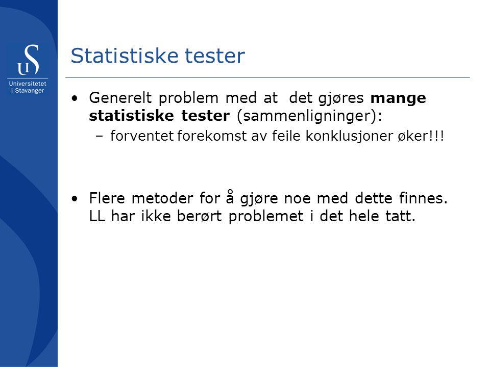 Statistiske tester •Generelt problem med at det gjøres mange statistiske tester (sammenligninger): –forventet forekomst av feile konklusjoner øker!!!