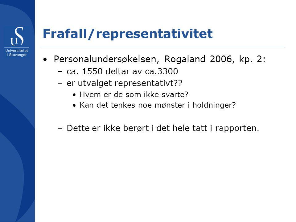•Personalundersøkelsen, Rogaland 2006, kp. 2: –ca. 1550 deltar av ca.3300 –er utvalget representativt?? •Hvem er de som ikke svarte? •Kan det tenkes n