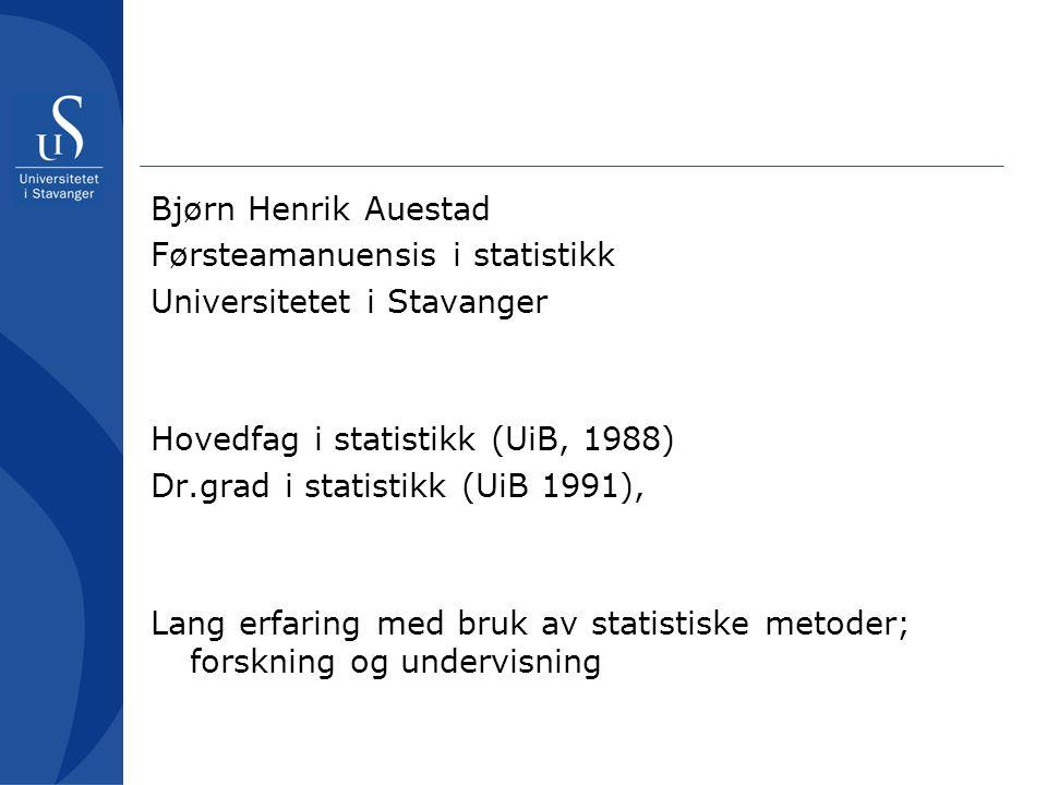 Bjørn Henrik Auestad Førsteamanuensis i statistikk Universitetet i Stavanger Hovedfag i statistikk (UiB, 1988) Dr.grad i statistikk (UiB 1991), Lang e