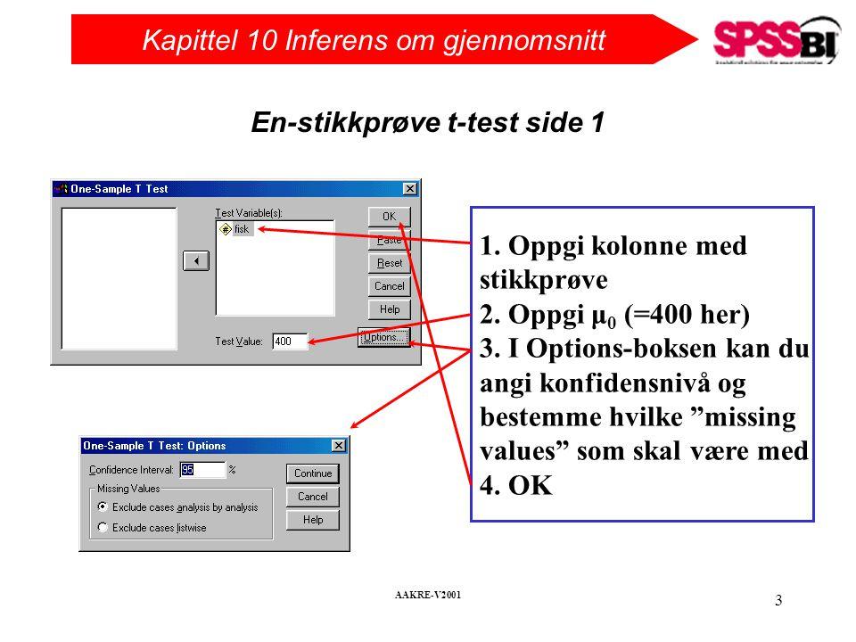 Kapittel 10 Inferens om gjennomsnitt AAKRE-V2001 3 En-stikkprøve t-test side 1 1. Oppgi kolonne med stikkprøve 2. Oppgi μ 0 (=400 her) 3. I Options-bo