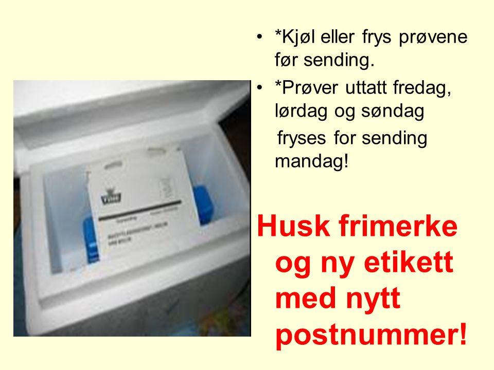 •*Kjøl eller frys prøvene før sending. •*Prøver uttatt fredag, lørdag og søndag fryses for sending mandag! Husk frimerke og ny etikett med nytt postnu