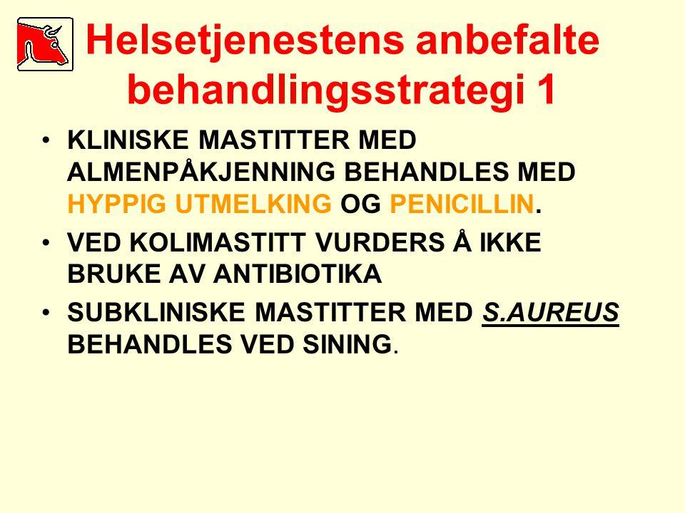 Helsetjenestens anbefalte behandlingsstrategi 1 •KLINISKE MASTITTER MED ALMENPÅKJENNING BEHANDLES MED HYPPIG UTMELKING OG PENICILLIN. •VED KOLIMASTITT