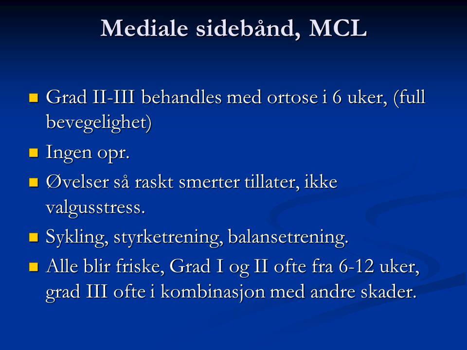 Mediale sidebånd, MCL  Grad II-III behandles med ortose i 6 uker, (full bevegelighet)  Ingen opr.  Øvelser så raskt smerter tillater, ikke valgusst