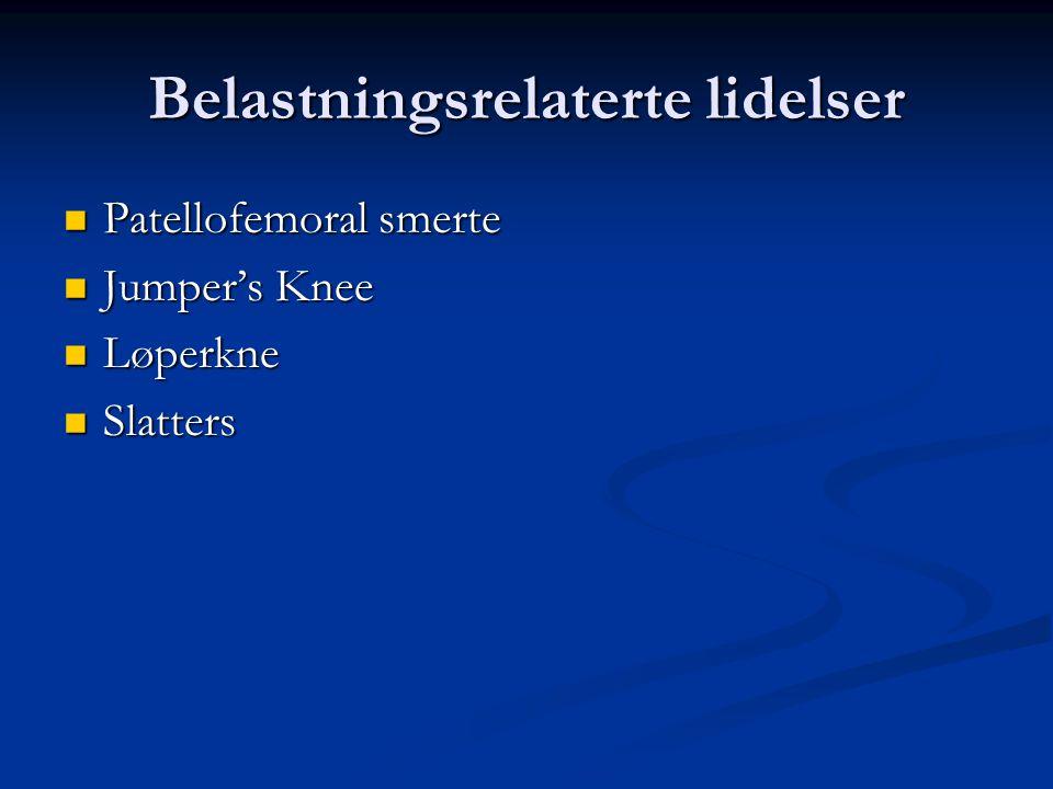 Belastningsrelaterte lidelser  Patellofemoral smerte  Jumper's Knee  Løperkne  Slatters