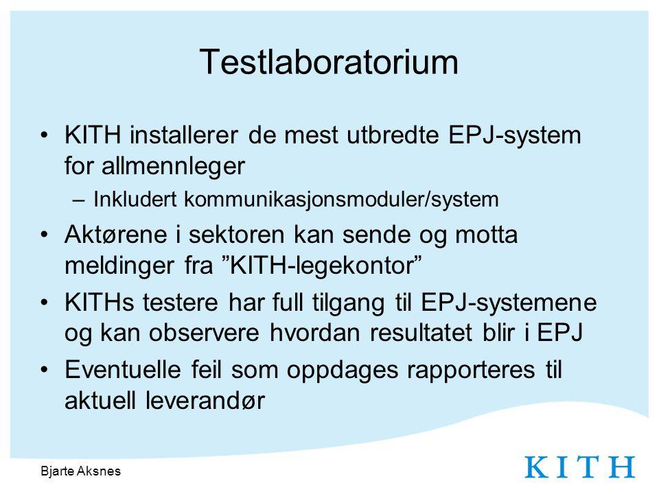Testlaboratorium •KITH installerer de mest utbredte EPJ-system for allmennleger –Inkludert kommunikasjonsmoduler/system •Aktørene i sektoren kan sende og motta meldinger fra KITH-legekontor •KITHs testere har full tilgang til EPJ-systemene og kan observere hvordan resultatet blir i EPJ •Eventuelle feil som oppdages rapporteres til aktuell leverandør Bjarte Aksnes